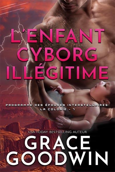 couverture de livre pour L'Enfant Cyborg Illégitime par Grace Goodwin